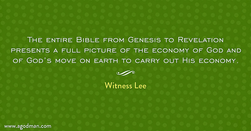The entire Bible from Genesis to Revelation presents a full picture of the economy of God and of God's move on earth to carry out His economy. Witness Lee