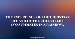 The Experience of the Christian life and of the Church Life Consummates in a Rainbow