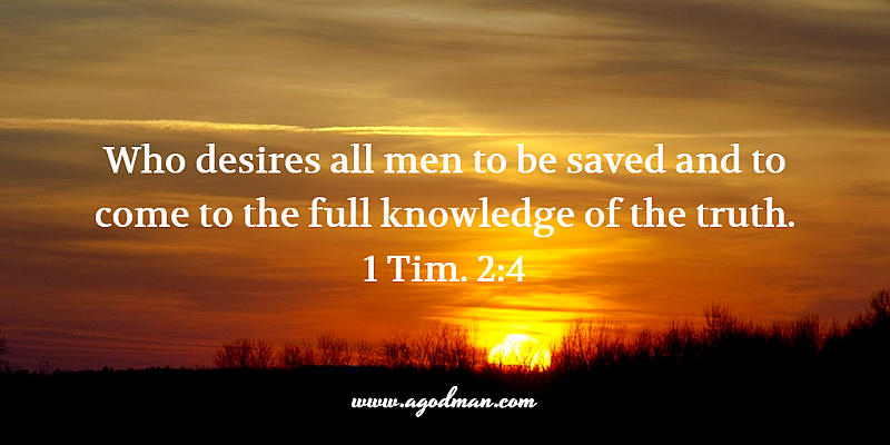 1 Tim. 2:4 Who desires all men to be saved and to come to the full knowledge of the truth.