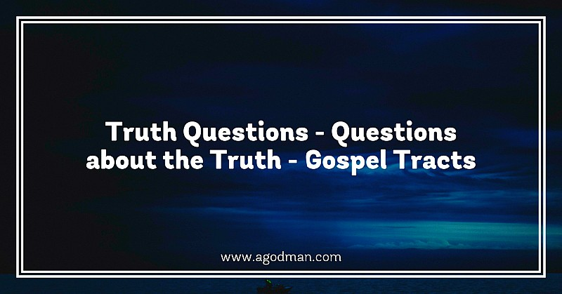 Truth Questions - Questions about the Truth - Gospel Tracts
