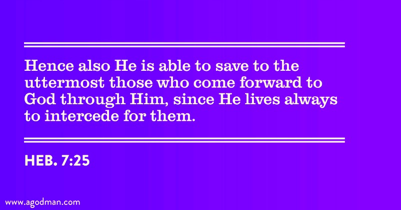 7 25 hence also he is able to save to the uttermost those who  e forward to god through him since he lives always to intercede for them  heb  7 25 hence also he is able to save to the uttermost those who      rh   agodman