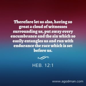 Put away any Encumbrance to Run the race with Endurance by Looking away unto Jesus
