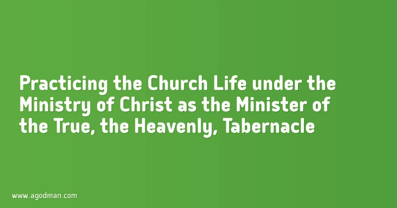 Practicing the Church Life under the Ministry of Christ as the Minister of the True, the Heavenly, Tabernacle