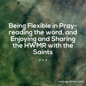 Being Flexible in Pray-reading, and Enjoying and Sharing the HWMR with the Saints