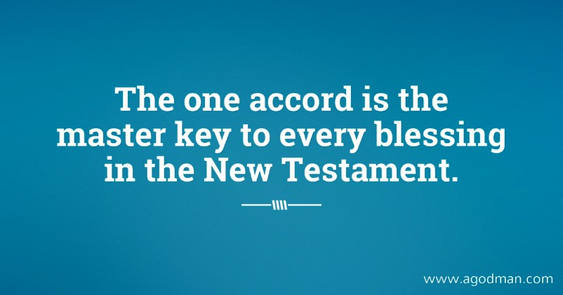 The one accord is the master key to every blessing in the New Testament.