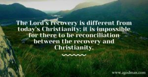 We need to See that the Lord's Recovery is Different from Today's Christianity