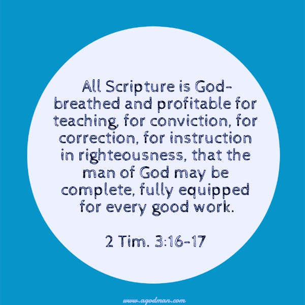 2 Tim. 3:16-17 All Scripture is God-breathed and profitable for teaching, for conviction, for correction, for instruction in righteousness, that the man of God may be complete, fully equipped for every good work.