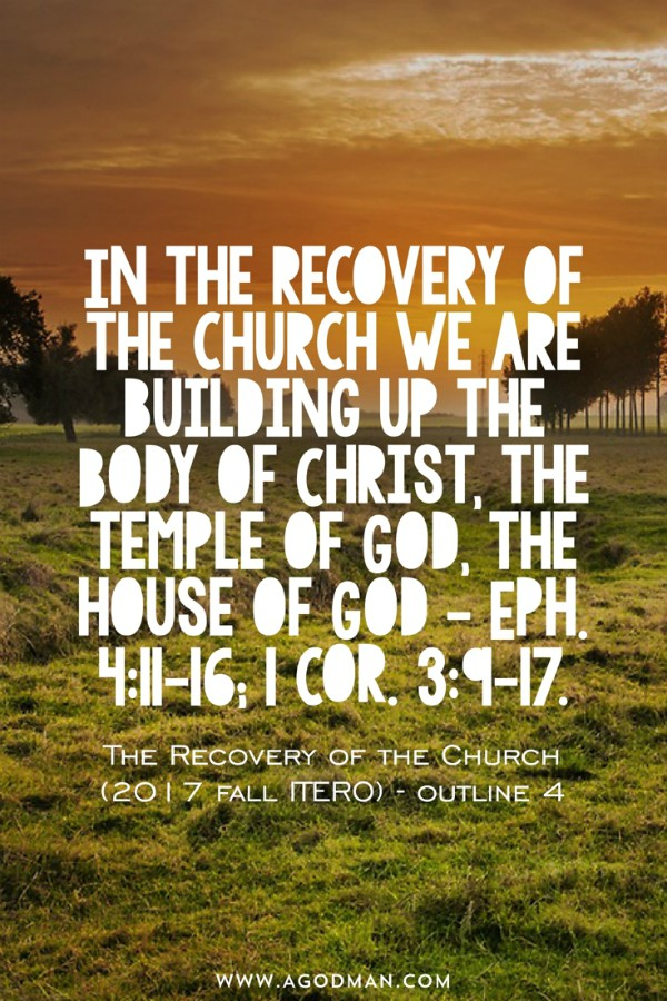 In the recovery of the church we are building up the Body of Christ, the temple of God, the house of God - Eph. 4:11-16; 1 Cor. 3:9-17. The Recovery of the Church (2017 fall ITERO) - outline 4