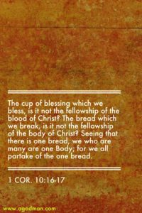 We Practice the Fellowship of the Body when we Come to the Lord's Table and Eat the Bread