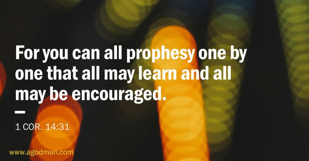 1 Cor. 14:31 For you can all prophesy one by one that all may learn and all may be encouraged.