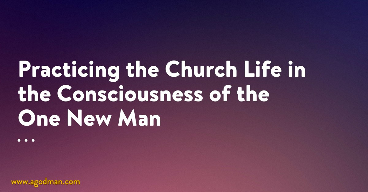 Practicing the Church Life in the Consciousness of the One New Man
