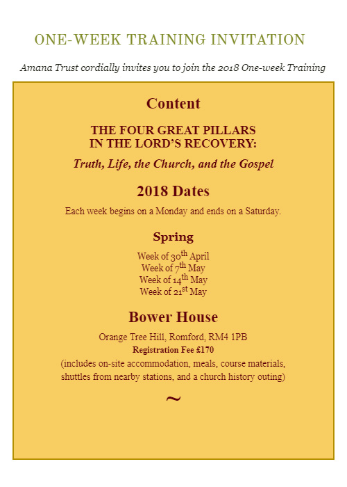 Amana Trust cordially invites you to join the 2018 One-week Training in the Spring of 2018: week of 30th of April, 7th of May, 14th of May, and 21st of May 2018. The topic will be: The four great pillars in the Lord's recovery: truth, life, the church, and the gospel.