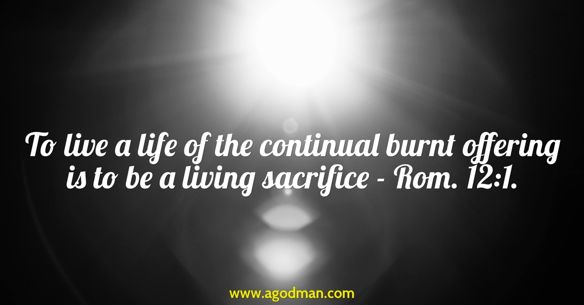 Constantly Offering Ourselves to the Lord as a Living Sacrifice for God's Satisfaction