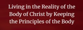 Living in the Reality of the Body of Christ by Keeping the Principles of the Body (2019 International Chinese-Speaking Conference)