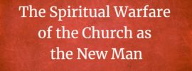 The Spiritual Warfare of the Church as the New Man (holy word for morning revival)