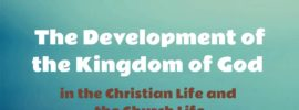 The Development of the Kingdom of God in the Christian Life and the Church Life