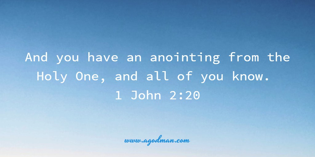 And you have an anointing from the Holy One, and all of you know. 1 John 2:20