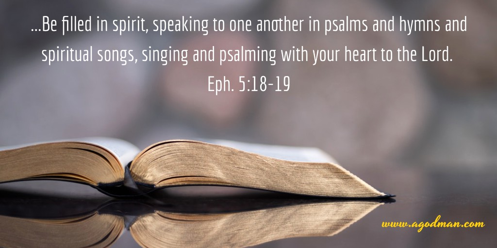 ...Be filled in spirit, speaking to one another in psalms and hymns and spiritual songs, singing and psalming with your heart to the Lord. Eph. 5:18-19