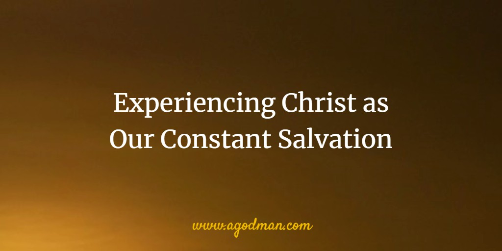 Experiencing Christ as Our Constant Salvation
